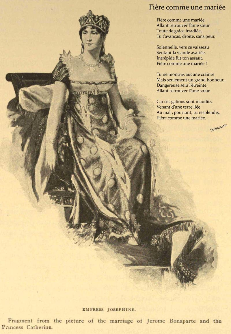 Fière comme une mariée / / Fière comme une mariée / Allant retrouver l'âme sœur, / Toute de grâce irradiée, / Tu t'avanças, droite, sans peur, / / Solennelle, vers ce vaisseau / Sentant la viande avariée. / Intrépide fut ton assaut, / Fière comme une mariée ! / / Tu ne montras aucune crainte / Mais seulement un grand bonheur… / Dangereuse sera l'étreinte, / Allant retrouver l'âme sœur. / / Car ces galions sont maudits, / Venant d'une terre liée / Au mal ; pourtant, tu resplendis, / Fière comme une mariée. / / Stellamaris